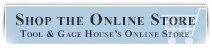Shop Online at the Tool and Gage House Online Store